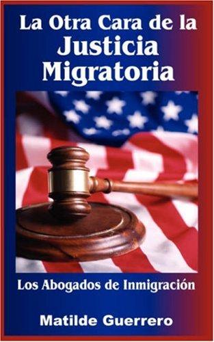 La Otra Cara de La Justicia Migratoria: Los Abogados de Inmigracin 9781432716066