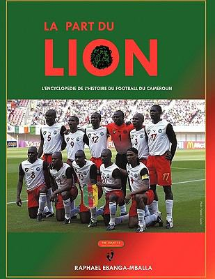 La Part Du Lion: L'Encyclopedie de L'Histoire Du Football Du Cameroun 9781438967974