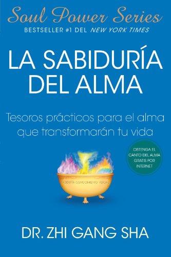 La Sabiduria del Alma: Tesoros Practicos Para El Alma Que Transformaran Su Vida 9781439138649