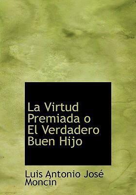 La Virtud Premiada O El Verdadero Buen Hijo 9781434691798
