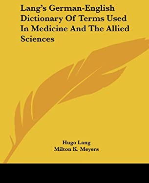 Lang's German-English Dictionary of Terms Used in Medicine and the Allied Sciences 9781432506896