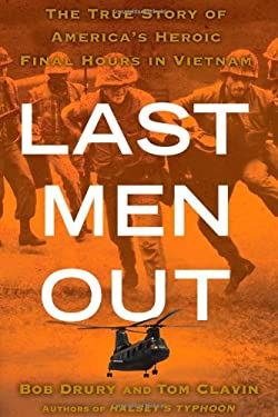 Last Men Out: The True Story of America's Heroic Final Hours in Vietnam 9781439161012