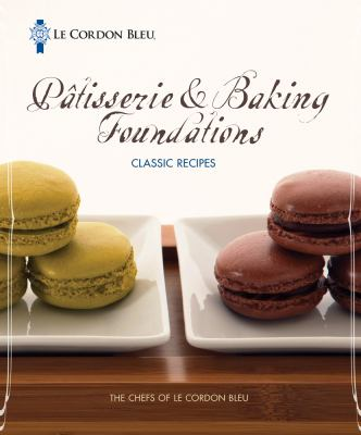 Le Cordon Bleu Patisserie & Baking Foundations: Classic Recipes 9781439057179
