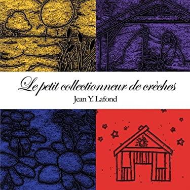 Le Petit Collectionneur de Creches 9781438994468