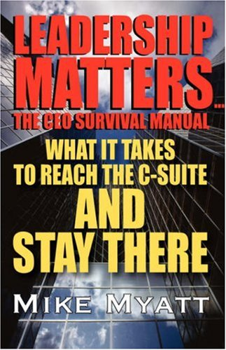 Leadership Matters...the CEO Survival Manual: What It Takes to Reach the Isuite and Stay There 9781432717735