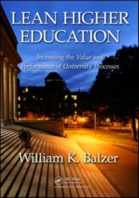Lean Higher Education: Increasing the Value and Performance of University Processes 9781439814659