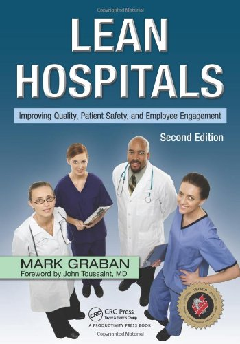Lean Hospitals: Improving Quality, Patient Safety, and Employee Engagement, Second Edition 9781439870433