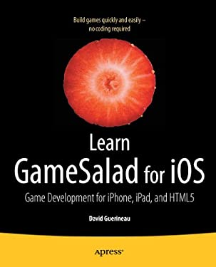 Learn Gamesalad for IOS: Game Development for Iphone, Ipad, and Html5 9781430243564