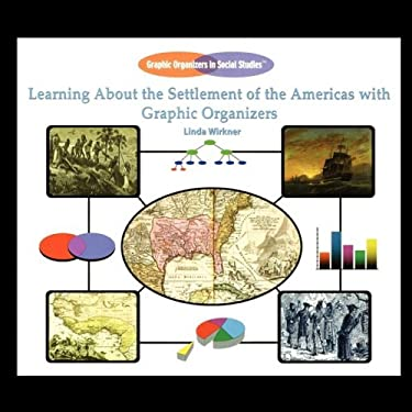 Learning about the Settlement of the Americas with Graphic Organizers 9781435837997