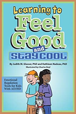 Learning to Feel Good and Stay Cool: Emotional Regulation Tools for Kids with AD/HD 9781433813436