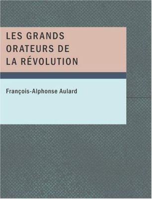 Les Grands Orateurs de La R Volution 9781434653147