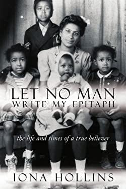 Let No Man Write My Epitaph 9781434390493