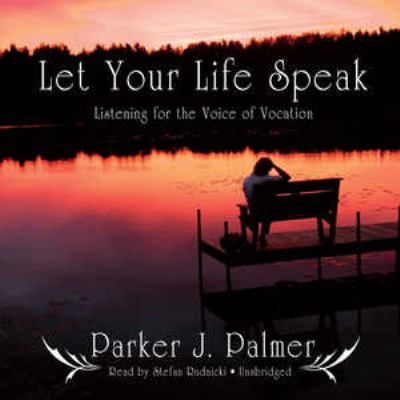 Let Your Life Speak: Listening for the Voice of Vocation 9781433222016