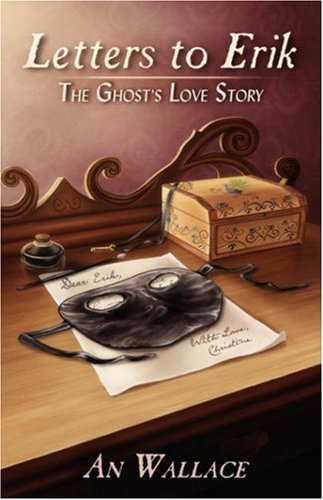 Letters to Erik: The Ghost's Love Story 9781432713546