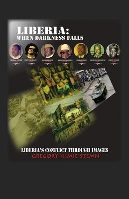 Liberia: When Darkness Falls: Liberia's Conflict Through Images 9781432778491