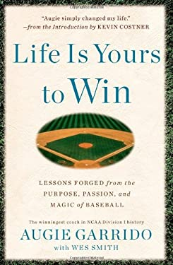Life Is Yours to Win: Lessons Forged from the Purpose, Passion, and Magic of Baseball 9781439186930
