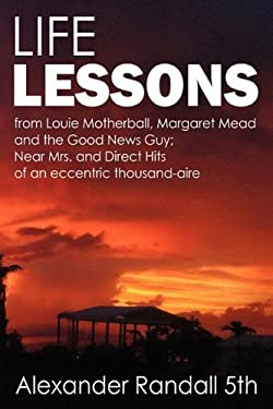 Life Lessons: Near Mrs and Direct Hits of an Eccentric Thousand-Aire 9781432763152