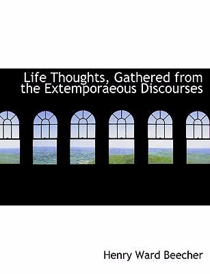 Life Thoughts, Gathered from the Extemporaeous Discourses 9781434680297