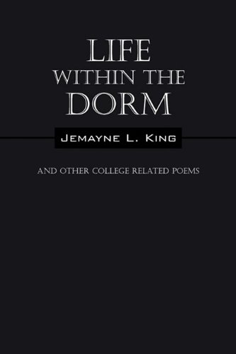 Life Within the Dorm: And Other College Related Poems 9781432746452