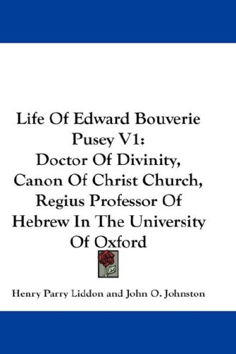Life of Edward Bouverie Pusey V1: Doctor of Divinity, Canon of Christ Church, Regius Professor of Hebrew in the University of Oxford