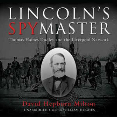 Lincoln's Spymaster: Thomas Haines Dudley and the Liverpool Network 9781433207587