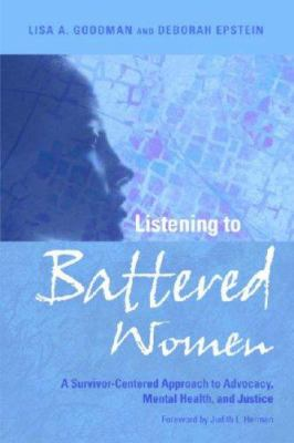 Listening to Battered Women: A Survivor-Centered Approach to Advocacy, Mental Health, and Justice 9781433802393