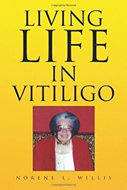 Living Life in Vitiligo 9781436348249