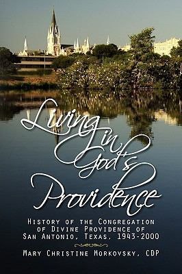 Living in God's Providence: History of the Congregation of Divine Providence of San Antonio, Texas, 1943-2000 9781436386111