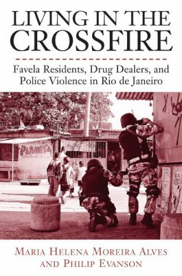 Living in the Crossfire: Favela Residents, Drug Dealers, and Police Violence in Rio de Janeiro 9781439900031