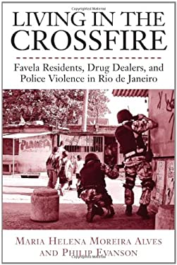 Living in the Crossfire: Favela Residents, Drug Dealers, and Police Violence in Rio de Janeiro 9781439900048