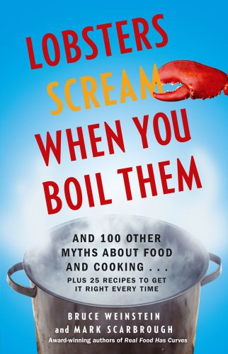 Lobsters Scream When You Boil Them: And 100 Other Myths about Food and Cooking . . . Plus 25 Recipes to Get It Right Every Time 9781439195376