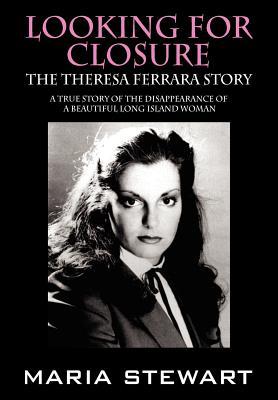Looking for Closure: The Theresa Ferrara Story 9781432747107