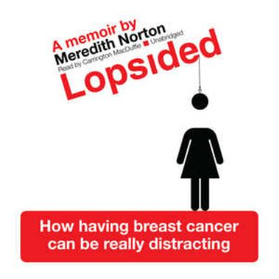 Lopsided: How Having Breast Cancer Can Be Really Distracting 9781433214844