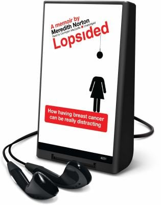Lopsided: How Having Breast Cancer Can Be Really Distracting [With Earbuds]
