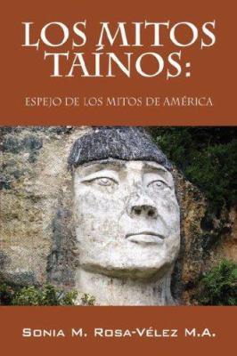 Los Mitos Tainos: Espejo de Los Mitos de America 9781432705640