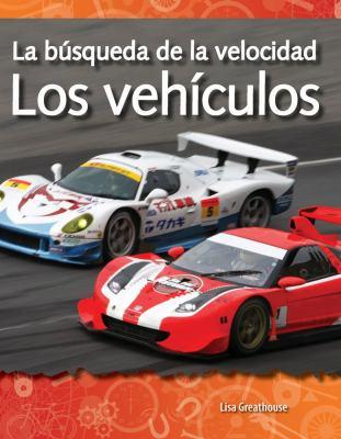 Los Vehiculos: La Busqueda de la Velocidad = Vehicles 9781433321504