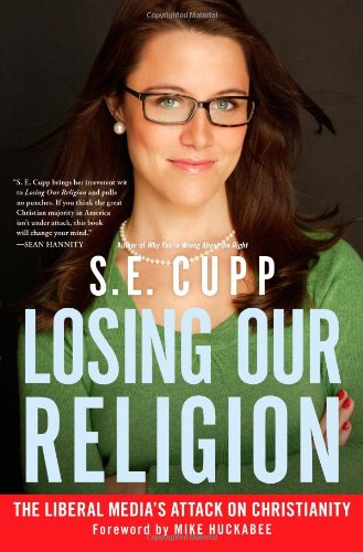 Losing Our Religion: The Liberal Media's Attack on Christianity 9781439173169
