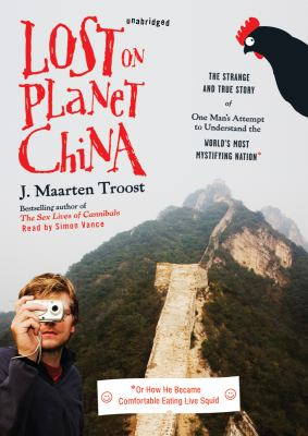 Lost on Planet China: The Strange and True Story of One Man's Attempt to Understand the World's Most Mystifying Nation, or How He Became Com 9781433248641