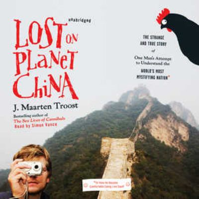 Lost on Planet China: The Strange and True Story of One Man's Attempt to Understand the World's Most Mystifying Nation, or How He Became Com 9781433248658