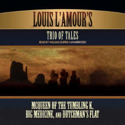 Louis L'Amour's Trio of Tales: McQueen of the Tumbling K, Big Medicine, and Dutchman's Flat 9781433213748