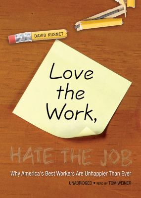 Love the Work, Hate the Job: Why America's Best Workers Are Unhappier Than Ever 9781433215605