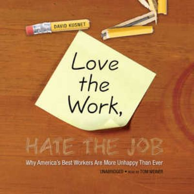 Love the Work, Hate the Job: Why America's Best Workers Are More Unhappy Than Ever 9781433215612
