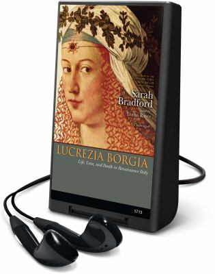 Lucrezia Borgia: Life, Love, and Death in Renaissance Italy 9781433267826