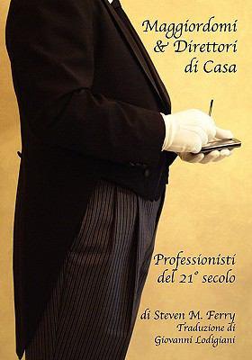 Maggiordomi & Direttori Di Casa Professionisti del 21 Secolo 9781439244418