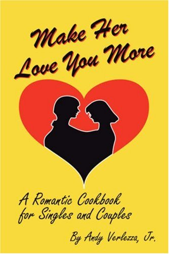 Make Her Love You More: A Romantic Cookbook for Singles & Couples 9781432704773