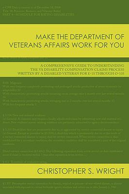 Make the Department of Veterans Affairs Work for You: A Comprehensive Guide to Understanding the VA Disability Compensation Claims Process Written by 9781438974460