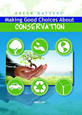 Making Good Choices about Conservation 9781435853140