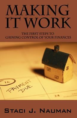 Making It Work: The First Steps to Gaining Control of Your Finances 9781432700119