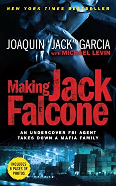 Making Jack Falcone: An Undercover FBI Agent Takes Down a Mafia Family 9781439149911