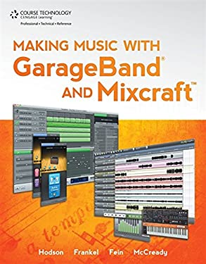 Making Music with GarageBand and Mixcraft [With DVD] 9781435458703